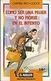 img - for Como ser una mujer y no morir en el intento (Coleccion El Papagayo) (Spanish Edition) book / textbook / text book