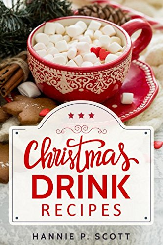Christmas Drink Recipes: Simple & Easy Holiday Drink Recipes to Make at Home! (2017 Edition) (Easy Coffee Drinks To Make At Home)