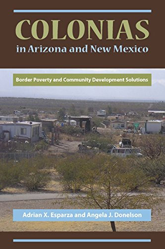 Colonias in Arizona and New Mexico: Border Poverty and Community Development Solutions by [Esparza