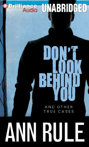 Don't Look Behind You: And Other True Cases (Ann Rule's Crime Files) by Brilliance Audio