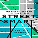 Street Smart: The Rise of Cities and the Fall of Cars Audiobook by Samuel I. Schwartz, William Rosen - contributor Narrated by Don Hagen