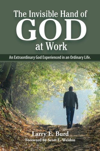 (The Invisible Hand of God at Work: An Extraordinary God Experienced in an Ordinary)