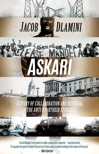 Askari: A Story of Collaboration and Betrayal  in the Anti-Apartheid Struggle