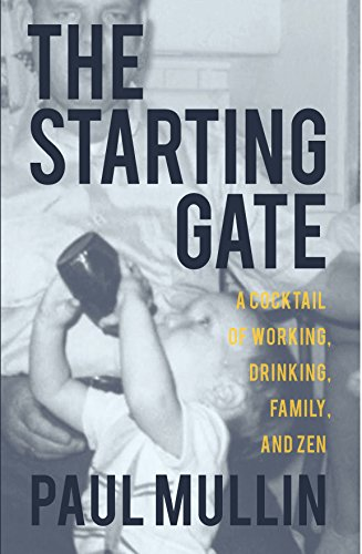 The Starting Gate: A Cocktail of Working, Drinking, Family and Zen