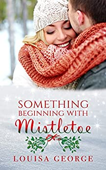 Something Beginning With Mistletoe (Something Borrowed Book 3) by [George, Louisa]