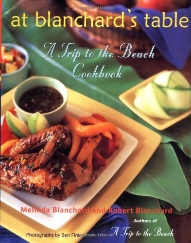 At Blanchard's Table: A Trip to the Beach Cookbook by Melinda Blanchard, Robert Blanchard