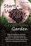 img - for Start A Worm Farm For A Green Home Garden: Make Natural Garden Fertilizer Following This Worm Farming Beginner s Guide With All The Basic Details On ... A Worm Farm And How To Compost With Worms book / textbook / text book