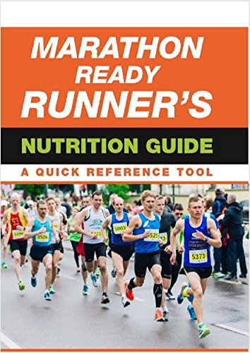 Marathon Ready Runners Nutrition Guide: A Quick Reference Tool