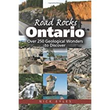 Road Rocks Ontario: Over 250 Geological Wonders to Discover: Written by Nick Eyles, 2013 Edition, Publisher: Fitzhenry & Whiteside [Paperback]