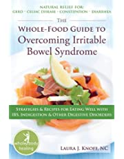 The Whole-Food Guide to Overcoming Irritable Bowel Syndrome: Strategies and Recipes for Eating Well With IBS, Indigestion, and Other Digestive Disorders