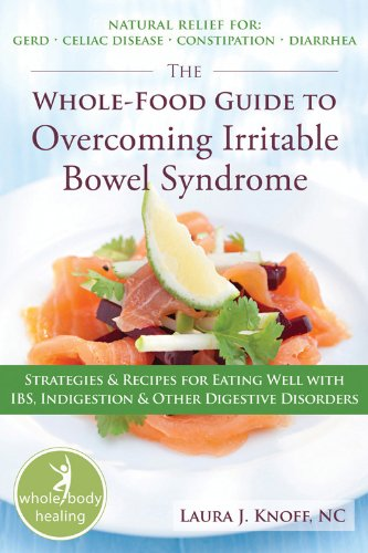 New Whole Foods (The Whole-Food Guide to Overcoming Irritable Bowel Syndrome: Strategies and Recipes for Eating Well With IBS, Indigestion, and Other Digestive Disorders (The New Harbinger Whole-Body Healing Series))