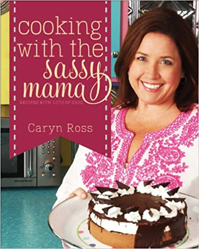 Cooking with the Sassy Mama: Recipes with a Lots of Sass