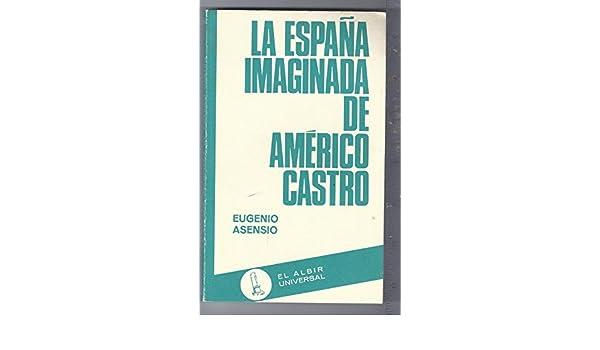 La España imaginada de Américo Castro El Albir universal: Amazon.es: Asensio, Eugenio: Libros en idiomas extranjeros