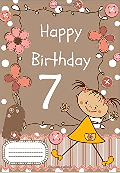 Happy Birthday: Birthday Notebook for 7 Year Old: Birthday Journal or Notebook for Girls (Birthday Journals and Notebooks)
