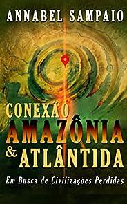 Conexão Amazônia & Atlântida - Em busca de civilizações perdidas na Amazônia: E se a grande revelação do T