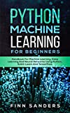 Python Machine Learning For Beginners: Handbook For Machine Learning, Deep Learning And Neural Networks Using Python, Scikit-Learn And TensorFlow