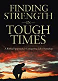 Finding Strength in Tough Times: A Biblical Approach for Conquering Life's Hardships