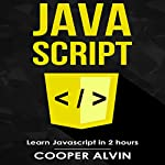 Javascript: Learn Javascript in 2 Hours and Start Programming Today! | Cooper Alvin