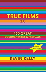 True Films 2.0: 150 Great Documentaries & Factuals