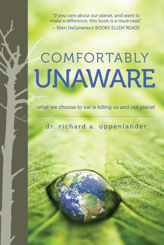 Comfortably Unaware: What We Choose to Eat Is Killing Us and Our Planet
