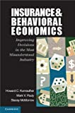 Insurance and Behavioral Economics : Improving Decisions in the Most Misunderstood Industry, Kunreuther, Howard and Pauly, Mark V., 0521845726
