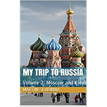 MY TRIP TO RUSSIA: Volume 2: Moscow and Kiev
