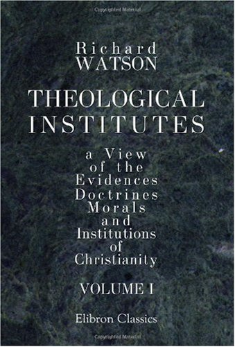 Theological Institutes: Or a View of the