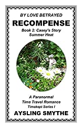 BY LOVE BETRAYED: RECOMPENSE 3: Book 2: Casey's Story---Summer Heat. . . (Timekept Series I: Recompense)