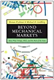 Beyond Mechanical Markets - Asset Price Swings, Risk, and the Role of the State, Roman Frydman and Michael D. Goldberg, 0691145776