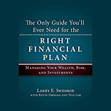 The Only Guide You'll Ever Need for the Right Financial Plan: Managing Your Wealth, Risk, and Investments Audiobook by Larry E. Swedroe, Kevin Grogan, Tiya Lim Narrated by Melissa Frank