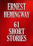 61 SHORT STORIES: ERNEST HEMINGWAY COLLECTION.