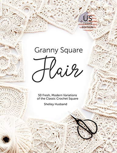 - Granny Square Flair US Terms Edition: 50 Fresh, Modern Variations of the Classic Crochet Square