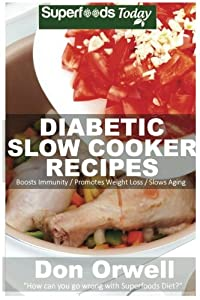 Diabetic Slow Cooker Recipes: Over 190+ Low Carb Diabetic Recipes, Dump Dinners Recipes, Quick & Easy Cooking Recipes, Antioxidants & Phytochemicals, ... and Chilis, Slow Cooker Recipes (Volume 1)