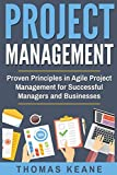 Project Management: Proven Principles in Agile Project Management for Successful Managers and Businesses (Project Management 101)