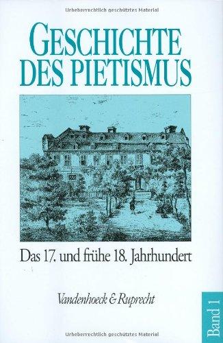 Geschichte des Pietismus, 4 Bde, Bd.1, Der Pietismus vom siebzehnten bis zum frühen achtzehnten Jahrhundert