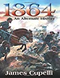 1864: an alternate history by James Cupelli (2010-10-11)