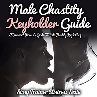 amazon com male chastity keyholder guide a dominant woman s guide rh amazon com Male Jessie Lee MTF Op Chastitypost