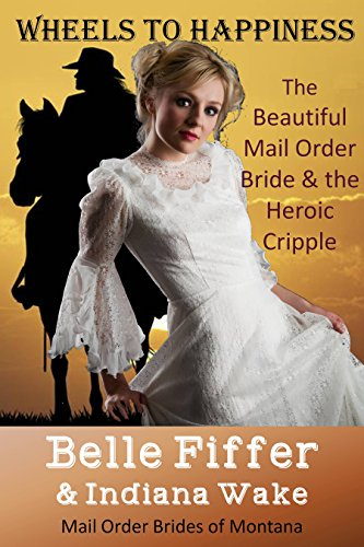 Mail Order Bride: Wheels To Happiness: The Beautiful Mail Order Bride and the Heroic Cripple (Mail Order Brides of Montana Book 2)