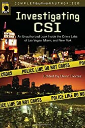 Investigating CSI: An Unauthorized Look Inside the Crime Labs of Las Vegas, Miami, and New York (Smart Pop)