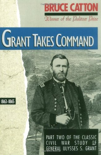 Grant Takes Command by Bruce Catton