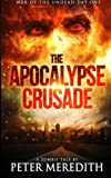 The Apocalypse Crusade War of the Undead Day One: A Zombie Tale by Peter Meredit (Volume 1)