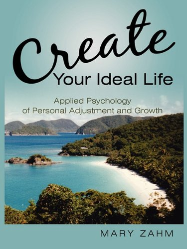 Create Your Ideal Life: Applied Psychology of Personal Adjustment and Growth -  Zahm, Mary, Paperback