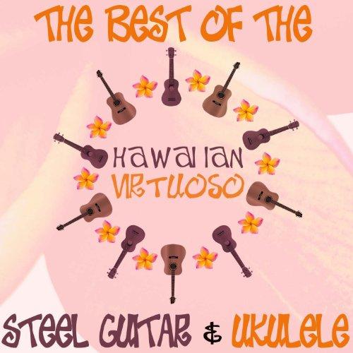 Hawaiian Virtuoso - The Best of the Steel Guitar and the Ukulele: Songs Like Ka Ua Loku, On the Beach at Waikiki, Blue Hawaii, Aloha 'Oe Blues, And More! ()