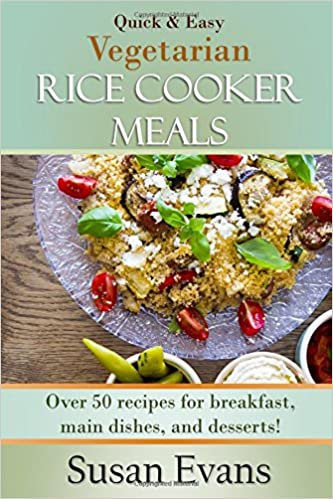 Quick easy vegetarian rice cooker meals over 50 recipes for quick easy vegetarian rice cooker meals over 50 recipes for breakfast main dishes and desserts susan evans 9781523801190 amazon books forumfinder Choice Image