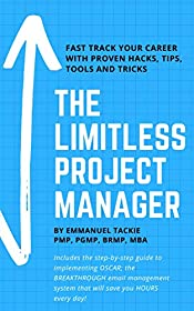 The Limitless Project Manager: Fast Track your Career with Proven Hacks, Tips, Tools, and Tricks