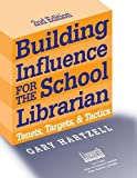 Building Influence for the School Librarian: Tenets, Targets, and Tactics, 2nd Edition (Promoting Your Library)