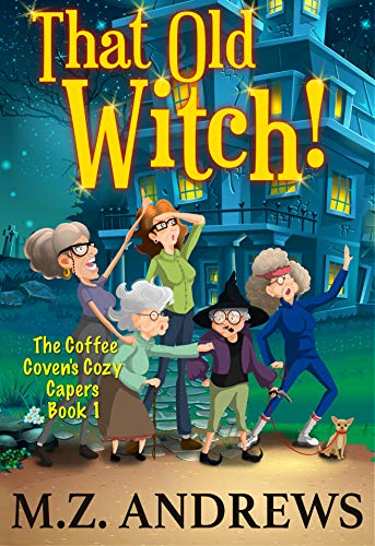 That Old Witch!: The Coffee Coven's Cozy