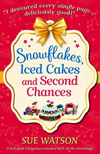 - Snowflakes, Iced Cakes and Second Chances: A feel good Christmas romance with all the trimmings