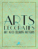 Arts Decoratifs: Art Deco Coloring Patterns (Coloring Books For Grown-Ups For Relaxation)