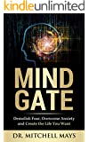 Mind Gate: Demolish Fear, Overcome Anxiety and Create the Life You Want